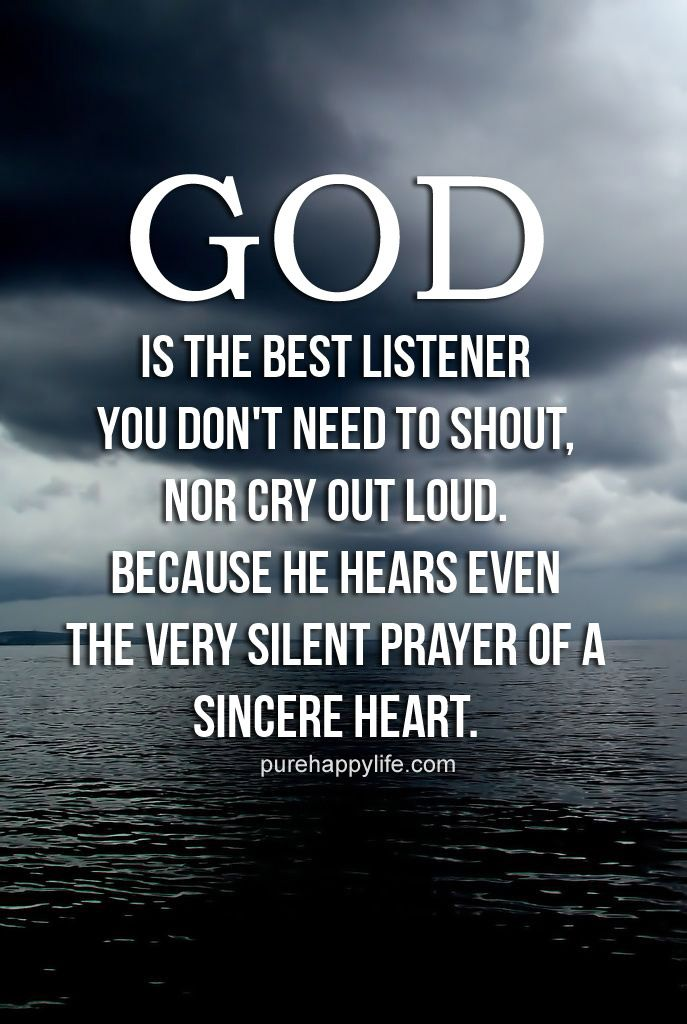 #quotes more on purehappylife.com - GOD is the best listener, you don't need to shout, nor cry out loud…