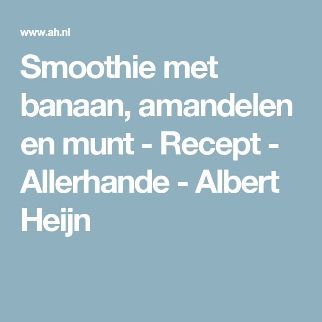 Smoothie met banaan, amandelen en munt - Recept - Allerhande - Albert Heijn
