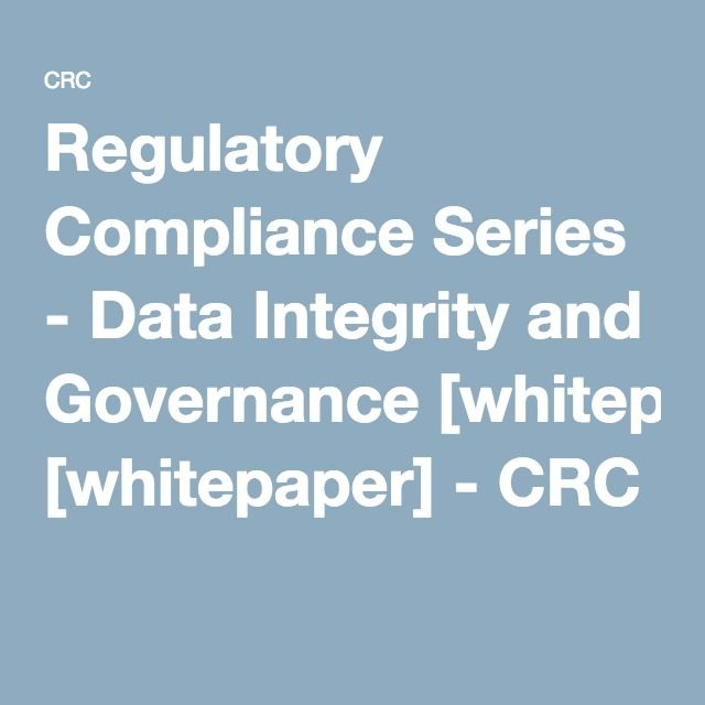 Regulatory Compliance Series - Data Integrity and Governance [whitepaper] - CRC
