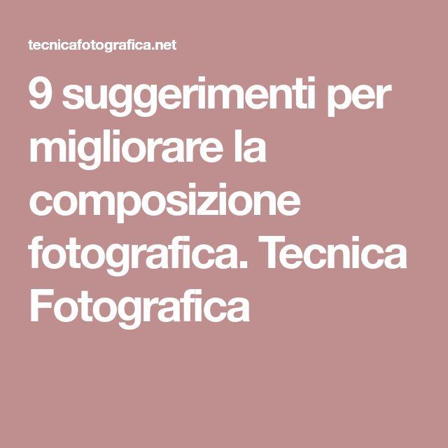 9 suggerimenti per migliorare la composizione fotografica. Tecnica Fotografica