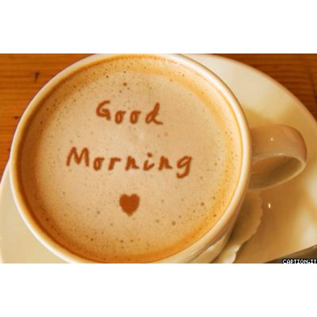 Good Morning. Coffee
