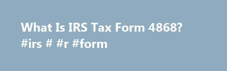 What Is IRS Tax Form 4868? #irs # #r #form http://tanzania.nef2.com/what-is-irs-tax-form-4868-irs-r-form/  # What Is IRS Tax Form 4868? IRS Form 4868 is the Application for Automatic Extension of Time To File U.S. Income Tax Return. If you are not able to file your federal individual income tax return by the due date, you may be able to get an automatic 6-month extension of time to file. To do so, you must file Tax Form 4868 by the original due date for filing your tax return (generally…