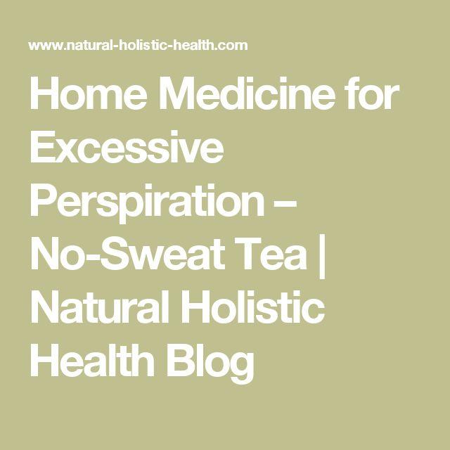 Home Medicine for Excessive Perspiration – No-Sweat Tea | Natural Holistic Health Blog