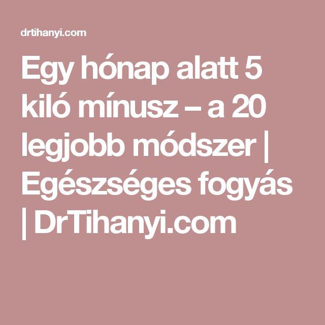 Egy hónap alatt 5 kiló mínusz – a 20 legjobb módszer | Egészséges fogyás | DrTihanyi.com