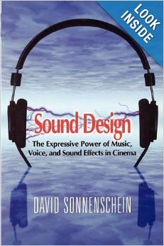 Sound Design: The Expressive Power of Music, Voice and Sound Effects in Cinema: David Sonnenschein: 9780941188265: Amazon.com: Books