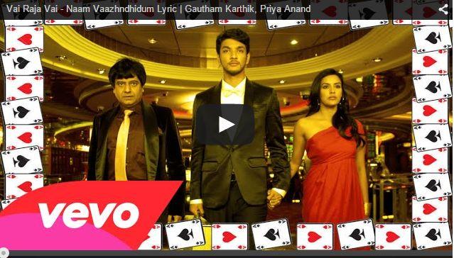 Vai Raja Vai - Naam Vaazhndhidum Lyric | Gautham Karthik, Priya Anand - See more at: http://tamil.googsongs.com/2014/12/vai-raja-vai-naam-vaazhndhidum-lyric.html#sthash.v2T4mIto.dpuf