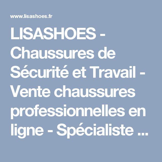 LISASHOES - Chaussures de Sécurité et Travail - Vente chaussures professionnelles en ligne - Spécialiste Chaussures sécurité et travail - SARL LISA site www.lisashoes.fr