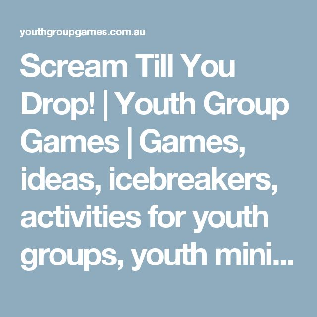 Scream Till You Drop!   Youth Group Games   Games, ideas, icebreakers, activities for youth groups, youth ministry and churches.