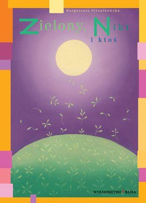 Zielony, Nikt i ktoś - Małgorzata Strzałkowska - Wydawnictwo Bajka - książki dla dzieci