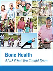 Bone Health and What You Should Know. Download the free brochure from Institute for Better Bone Health.