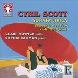 Cyril Scott: Sonata Lirica and Other Works for Violin and Piano [CD]