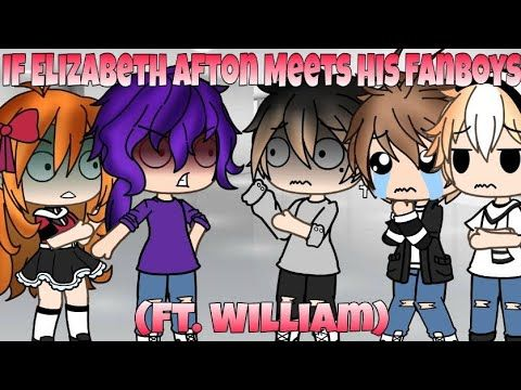 If Elizabeth Afton Was Stuck In A Room With Her Fanboys Ft William Youtube In 2020 Afton Fanboys Anime