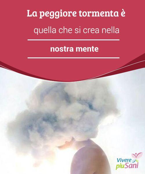 La peggiore #tormenta è quella che si crea nella nostra #mente   A forza di #pensare troppo e di rimuginare sui problemi, #trasformiamo una semplice nuvola in una tormenta. Imparate a dare il giusto peso ad ogni cosa