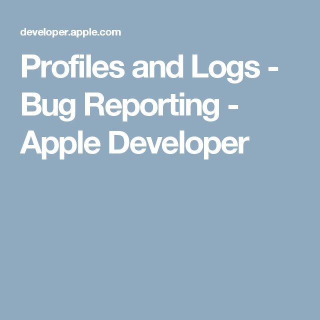 Profiles and Logs - Bug Reporting - Apple Developer
