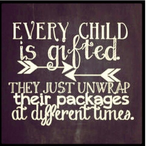 Remember EVERY child is gifted