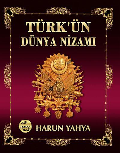 Türk'ün Dünya Nizamı - Harunyahya.org