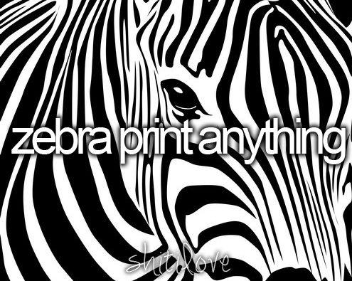 Zebra print anything.