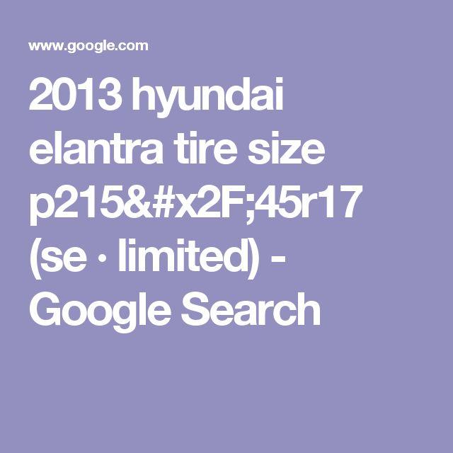 2013 hyundai elantra tire size p215/45r17 (se · limited) - Google Search