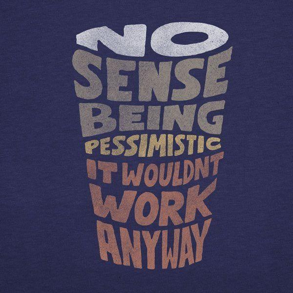 No Sense of Being Pessimistic.