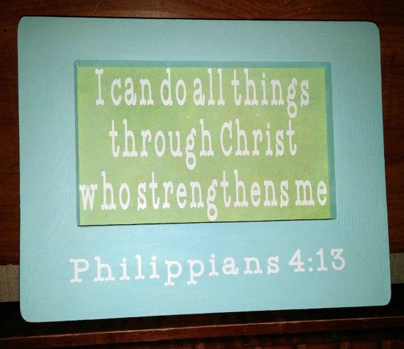 Philipians 4:13   on a Stand alone Frame by KStoneCollections