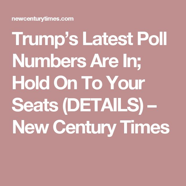 Trump's Latest Poll Numbers Are In; Hold On To Your Seats (DETAILS) – New Century Times