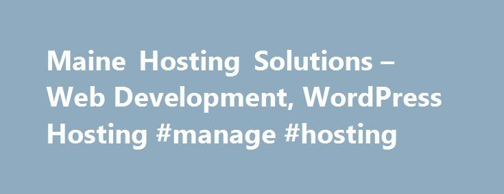 Maine Hosting Solutions – Web Development, WordPress Hosting #manage #hosting http://finance.nef2.com/maine-hosting-solutions-web-development-wordpress-hosting-manage-hosting/  # Local Web Hosting with a global network. Featuring the cPanel Control Panel to fully manage your web services, and Softaculous to Auto-Install any of over 300 Applications with just one click. WordPress is the #1 website development tool used worldwide on over 500,000 websites. Find out more about our full range of…