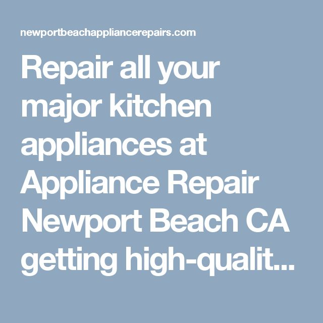 Repair all your major kitchen appliances at Appliance Repair Newport Beach CA getting high-quality service, experienced techs equipped with factory genuine replacement parts, affordable prices and 30-day trial period. All you need for an excellent repair in one package. Call us at 714-698-8873 or schedule a service online!