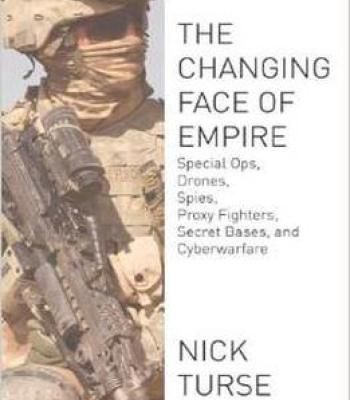The Changing Face Of Empire: Special Ops Drones Spies Proxy Fighters Secret Bases And Cyberwarfare By Nick Turse PDF