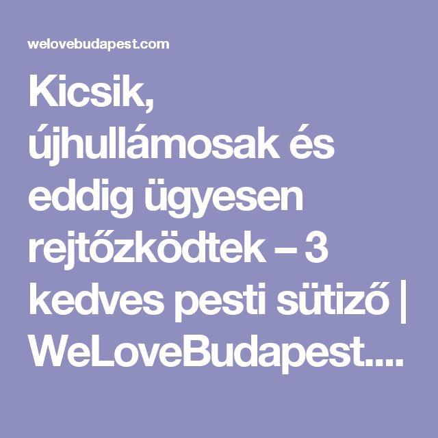 Kicsik, újhullámosak és eddig ügyesen rejtőzködtek – 3 kedves pesti sütiző   WeLoveBudapest.com