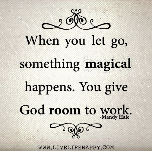 When you let go, something magical happens. You give God room to work. -Mandy Hale   Quotes   Pinterest   God, Letting go and Quotes