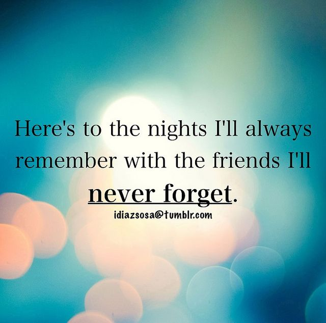 Here's to the nights I'll always remember with the friends I'll never forget. | Flickr - Photo Sharing!