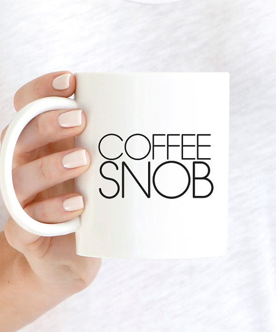 Coffee Snob | Mug | Mugs | Coffee Mug | Coffee Mugs | Unique Mugs | Unique Coffee Mug | Coffee Cup | Tea Cup | Coffee Lover | Coffee Time | Mugs Designs | Cute Mugs | Coffee Quotes | Coffee + Tea time | Coffee Humor