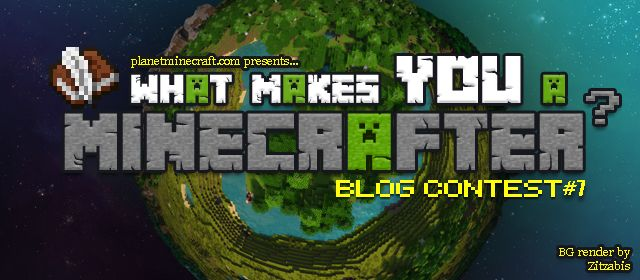 What makes YOU a Minecrafter? ~12 days left! http://www.planetminecraft.com/contests/what-makes-you-a-minecrafter---blog-contest-7/ #minecraft #pcgames