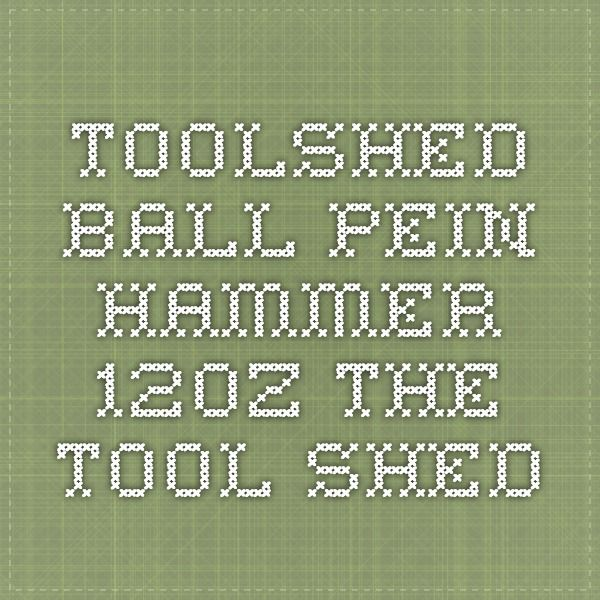ToolShed Ball-Pein hammer 12oz - The Tool Shed