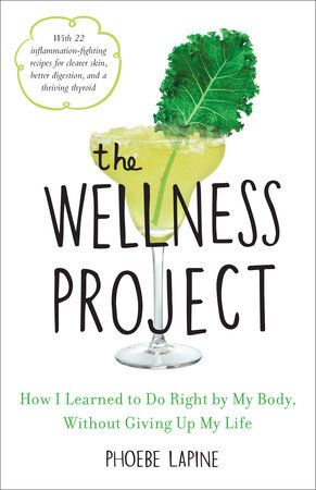 The Wellness Project by Phoebe Lapine | PenguinRandomHouse.com  Amazing book I had to share from Penguin Random House