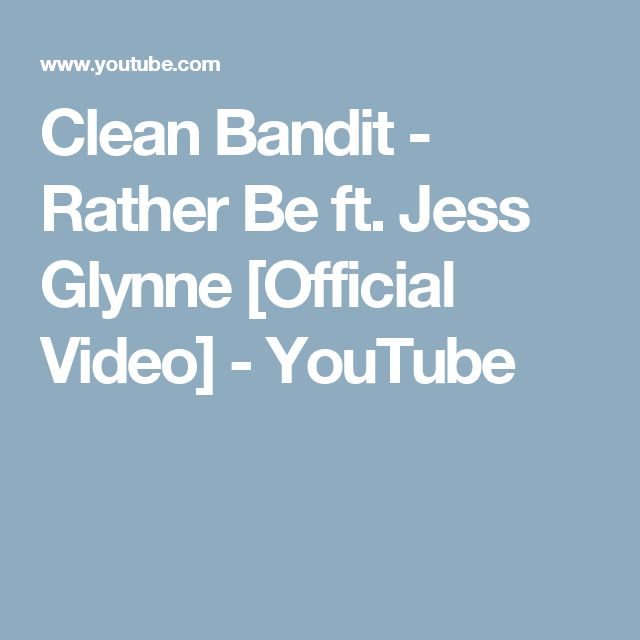 Clean Bandit - Rather Be ft. Jess Glynne [Official Video] - YouTube