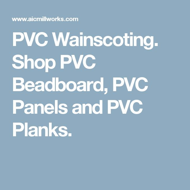 PVC Wainscoting. Shop PVC Beadboard, PVC Panels and PVC Planks.