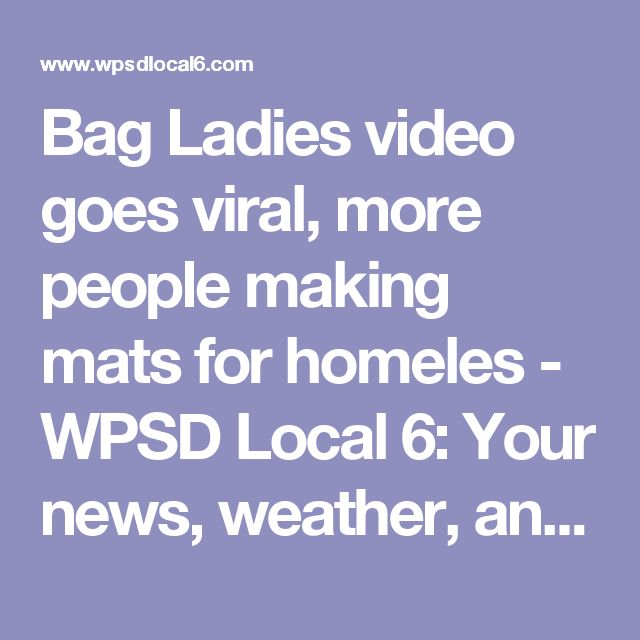 Bag Ladies video goes viral, more people making mats for homeles - WPSD Local 6: Your news, weather, and sports authority