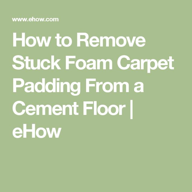 How to Remove Stuck Foam Carpet Padding From a Cement Floor | eHow