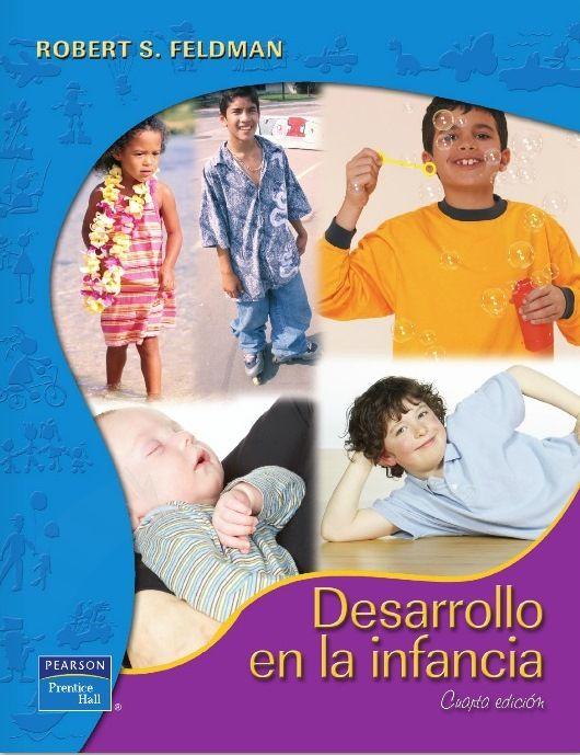 Feldman, Robert S. Desarrollo de la infancia. 4ª ed. México: Pearson educación, 2008. ISBN 9789702614265. Disponible en: Libros electrónicos Pearson Education.