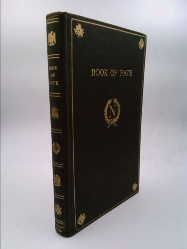 The Book of Fate: Formerly in the Possession of and Used by Napoleon Rendered into the English language by H. Kirchenhoffer from a German translation of an Ancient Egyptian Manuscript Found in the Yea