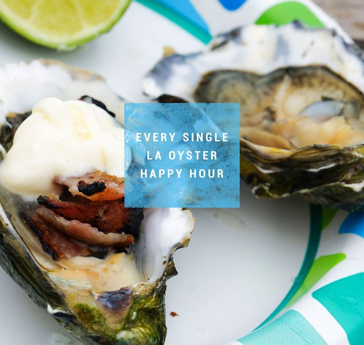 Every single oyster happy hour deal in Los Angeles #LA #Oysters #HappyHour