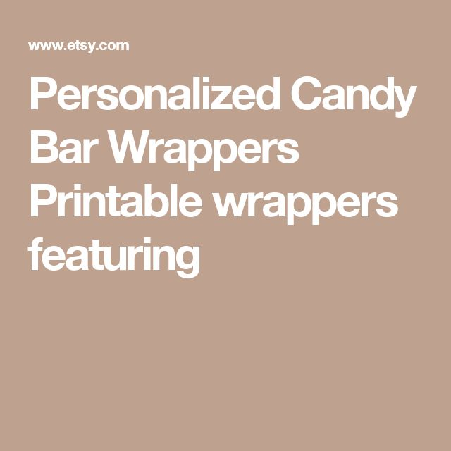 Personalized Candy Bar Wrappers Printable wrappers featuring