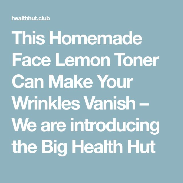 This Homemade Face Lemon Toner Can Make Your Wrinkles Vanish – We are introducing the Big Health Hut