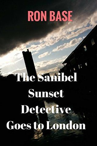 The Sanibel Sunset Detective Goes to London. (Sanibel Sunset Detective series, #7) by Ron Base. #MiltonON