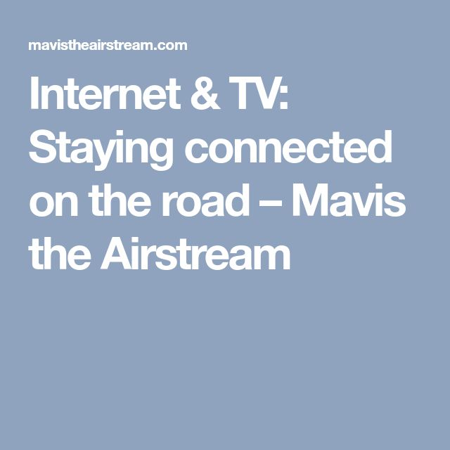 Internet & TV: Staying connected on the road – Mavis the Airstream