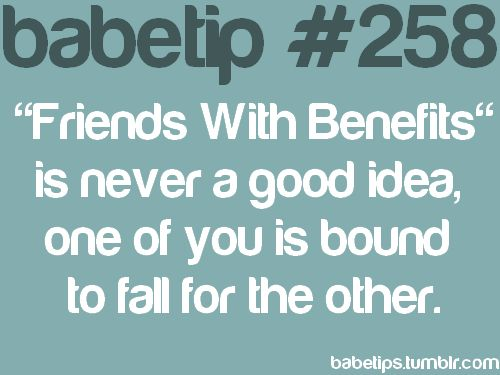 """Friends With Benefits"" is never a good idea, one of you is bound to fall for the other."