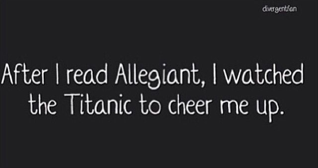 Basically me after reading Allegiant