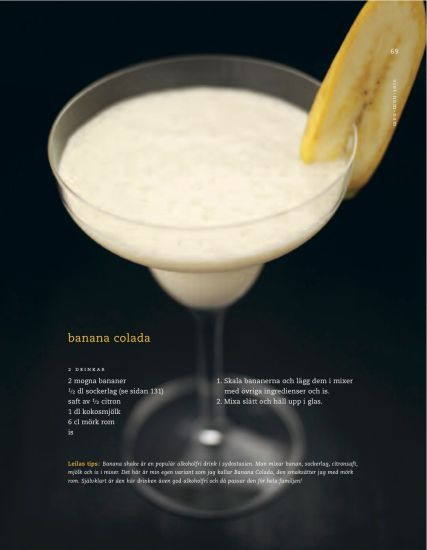 A banana shake is a very popular non-alcoholic drink in Southeast Asia. I've added dark rum and I call this wonderful drink for Banana Colada.