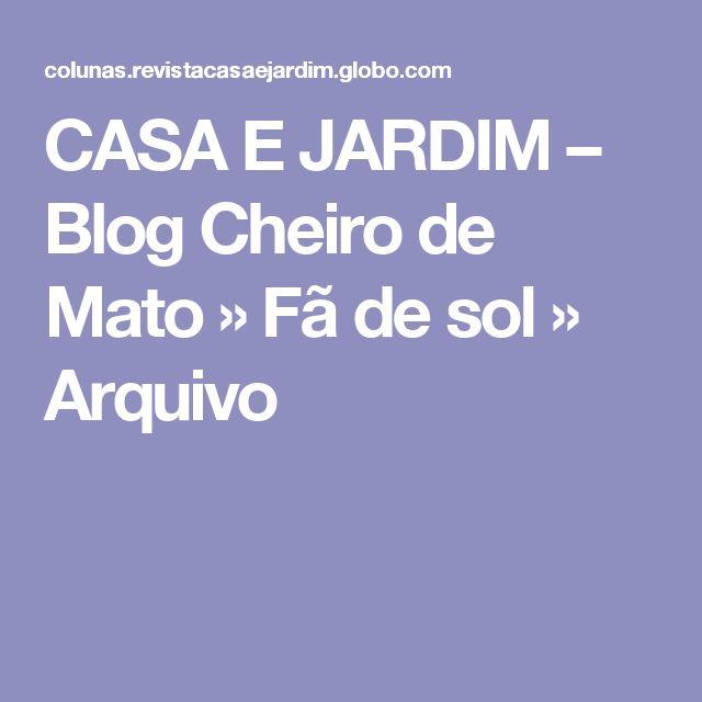 CASA E JARDIM – Blog Cheiro de Mato » Fã de sol » Arquivo